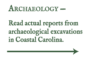Read actual reports from archaeological excavations in Coastal Carolina.